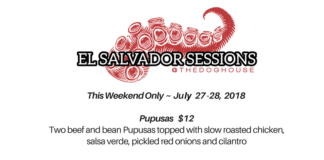 El Salvador Sessions at Dog House Deli, July 27-28, 2018. Pupusas $12, Mayan Fish Sandwich $16, Achiote Octopus & Charred Fruit Salad $21.